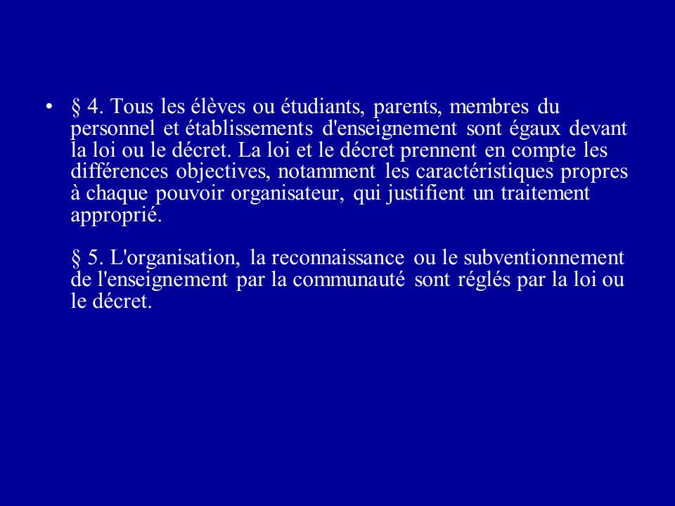 § 4. Tous les élèves ou étudiants, parents, membres du personnel et établissements d'enseignement sont égaux devant la loi ou le décret. La loi et le