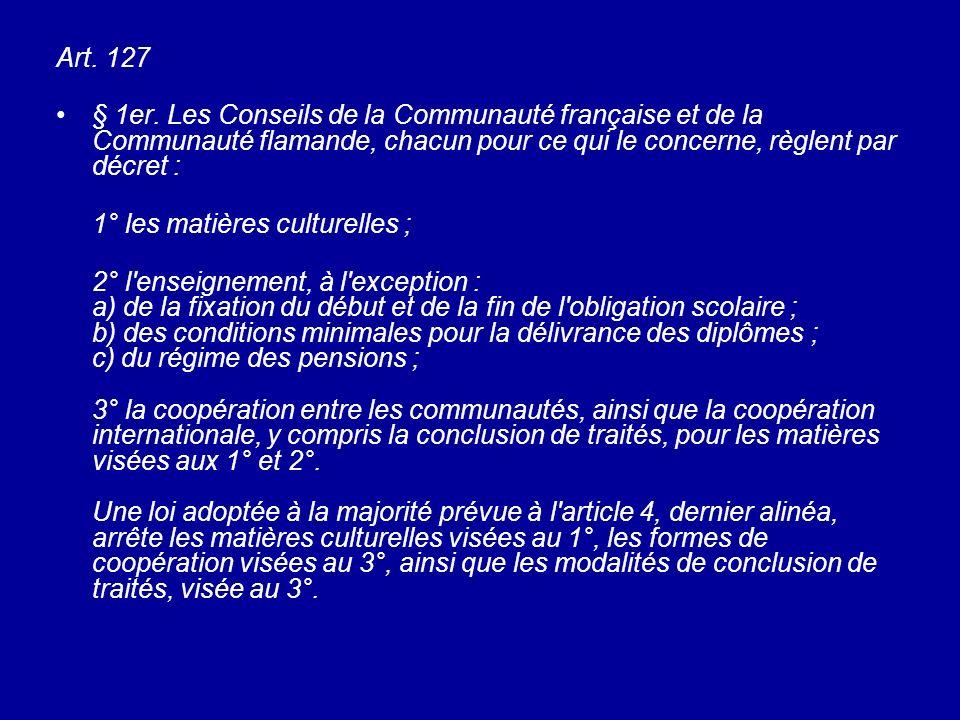 Art. 127 § 1er. Les Conseils de la Communauté française et de la Communauté flamande, chacun pour ce qui le concerne, règlent par décret : 1° les mati