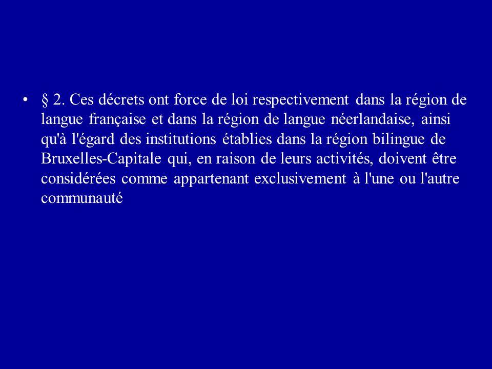 § 2. Ces décrets ont force de loi respectivement dans la région de langue française et dans la région de langue néerlandaise, ainsi qu'à l'égard des i