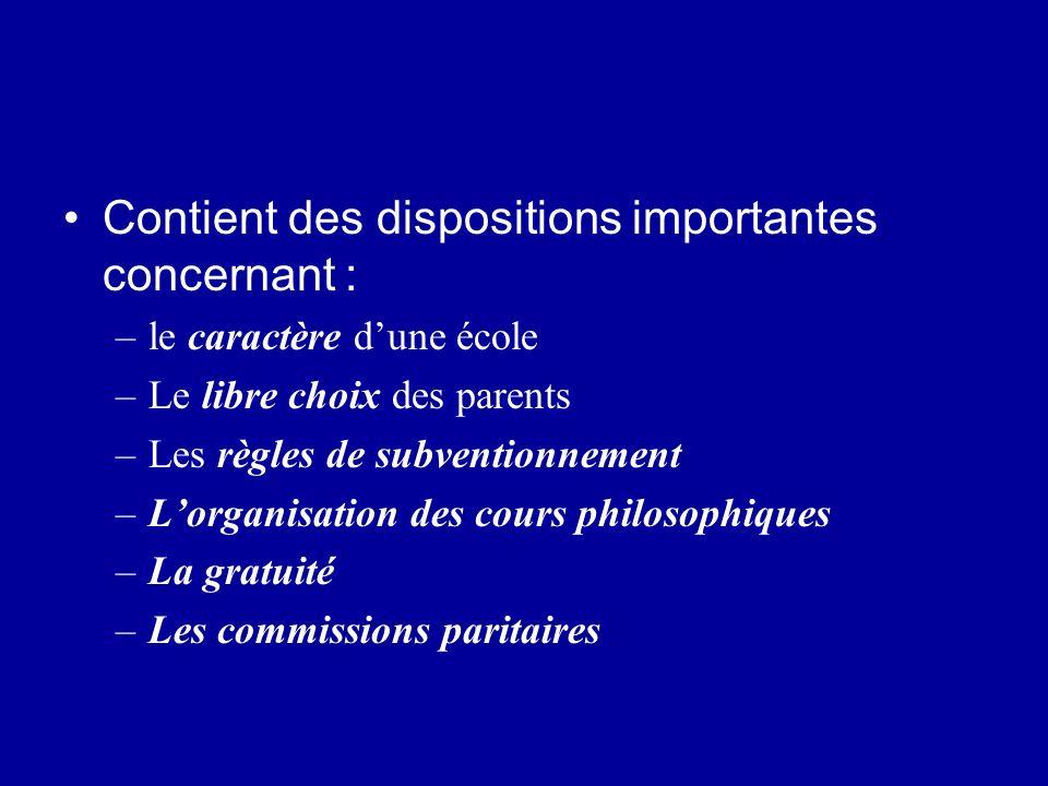Contient des dispositions importantes concernant : –le caractère dune école –Le libre choix des parents –Les règles de subventionnement –Lorganisation