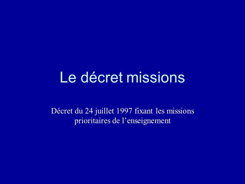 Le décret missions Décret du 24 juillet 1997 fixant les missions prioritaires de lenseignement