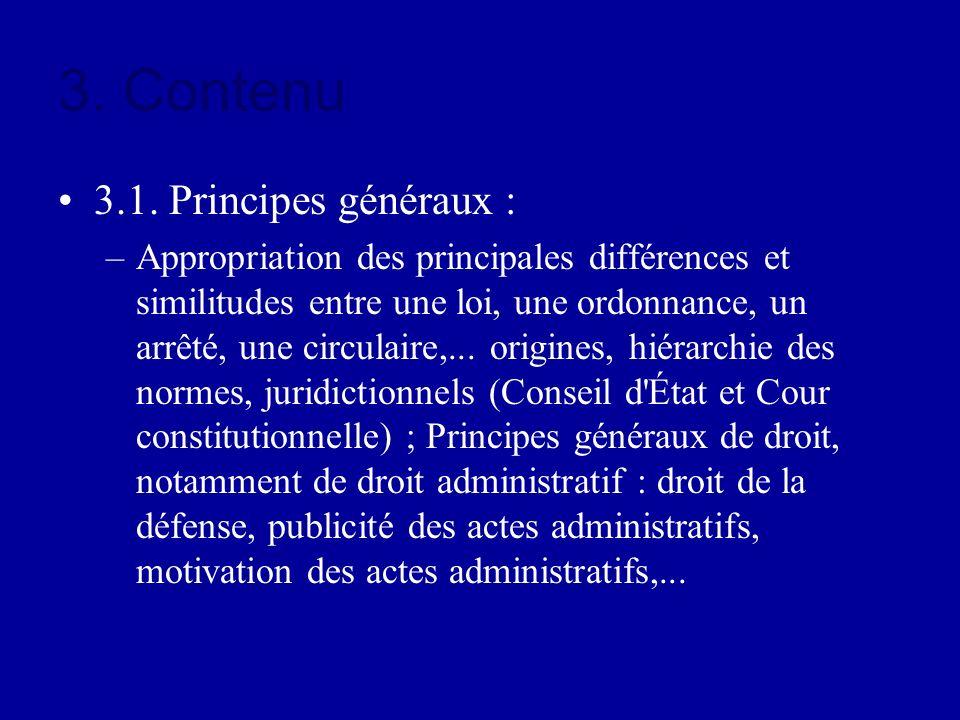 3. Contenu 3.1. Principes généraux : –Appropriation des principales différences et similitudes entre une loi, une ordonnance, un arrêté, une circulair