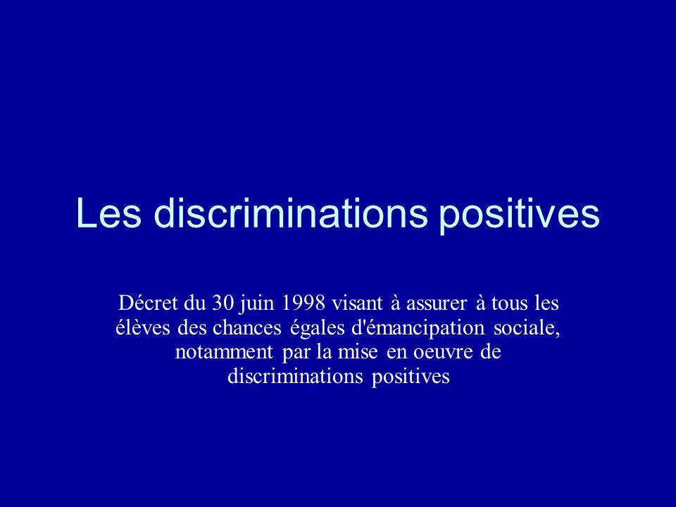 Les discriminations positives Décret du 30 juin 1998 visant à assurer à tous les élèves des chances égales d'émancipation sociale, notamment par la mi