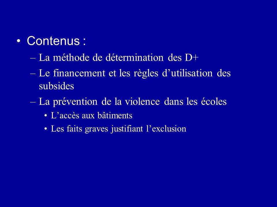 Contenus : –La méthode de détermination des D+ –Le financement et les règles dutilisation des subsides –La prévention de la violence dans les écoles L
