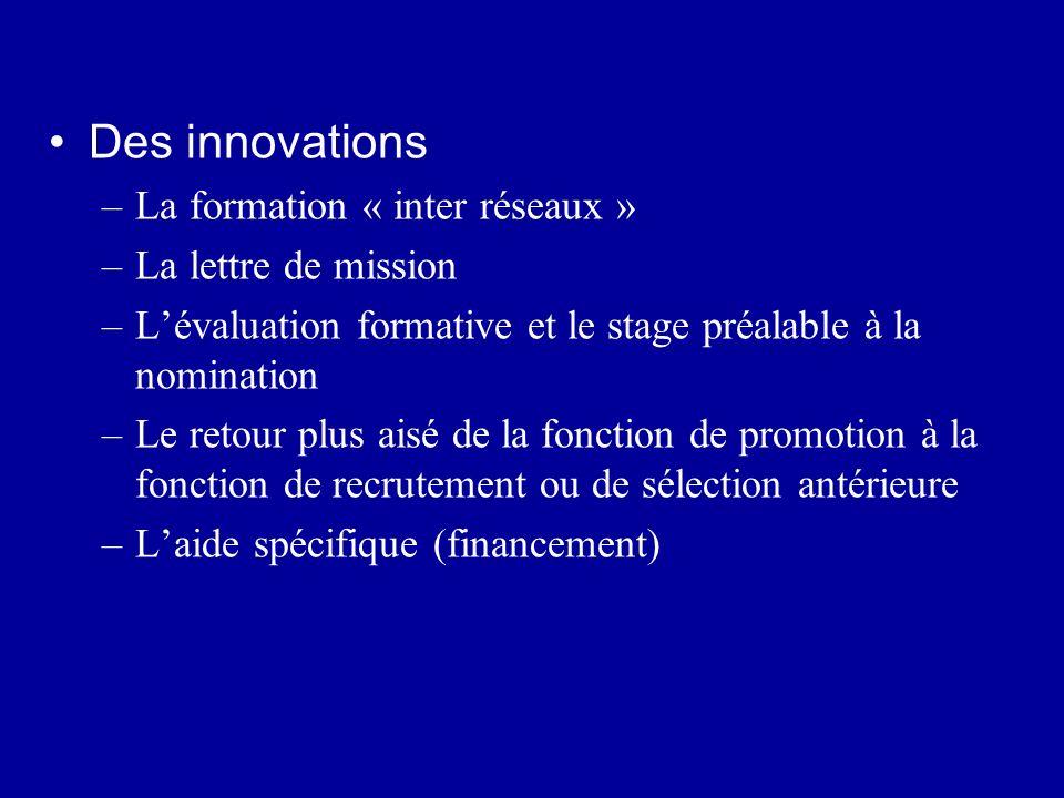 Des innovations –La formation « inter réseaux » –La lettre de mission –Lévaluation formative et le stage préalable à la nomination –Le retour plus ais