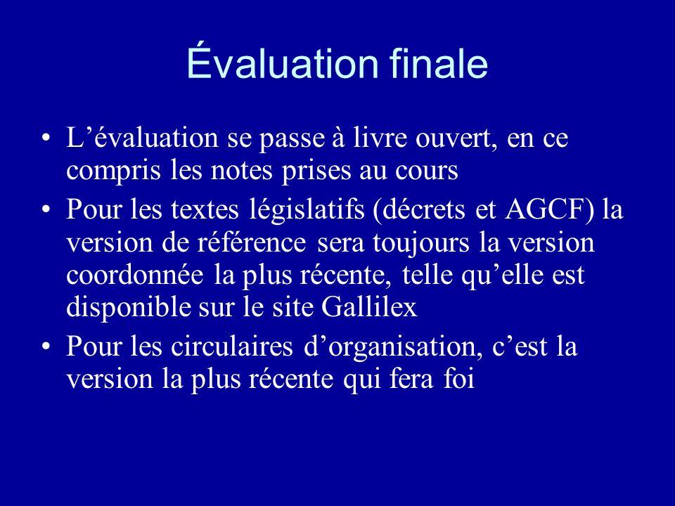 Évaluation finale Lévaluation se passe à livre ouvert, en ce compris les notes prises au cours Pour les textes législatifs (décrets et AGCF) la versio