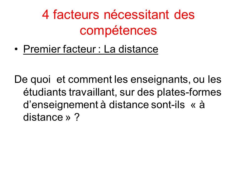 4 facteurs nécessitant des compétences Premier facteur : La distance De quoi et comment les enseignants, ou les étudiants travaillant, sur des plates-formes denseignement à distance sont-ils « à distance »