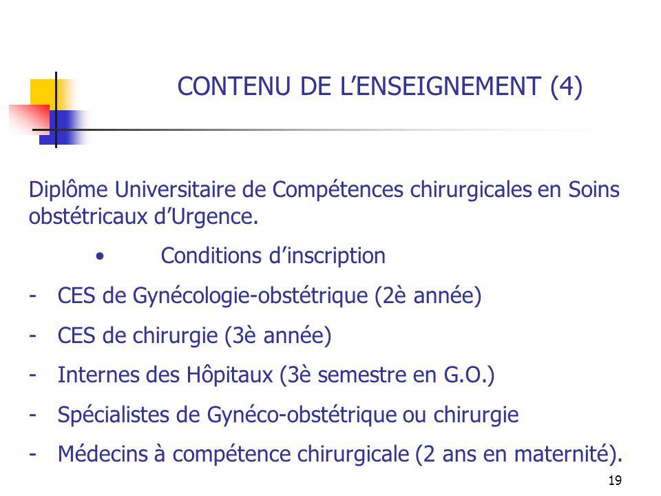 19 CONTENU DE LENSEIGNEMENT (4) Diplôme Universitaire de Compétences chirurgicales en Soins obstétricaux dUrgence. Conditions dinscription - CES de Gy