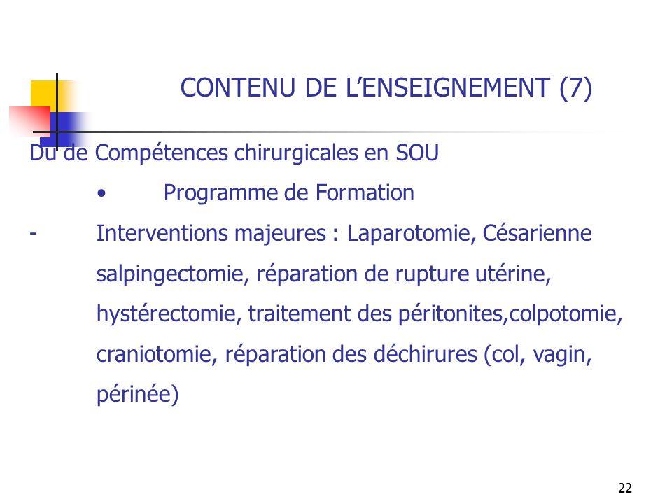 22 CONTENU DE LENSEIGNEMENT (7) Du de Compétences chirurgicales en SOU Programme de Formation -Interventions majeures : Laparotomie, Césarienne salpin