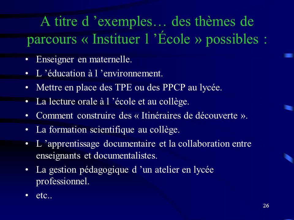 26 A titre d exemples… des thèmes de parcours « Instituer l École » possibles : Enseigner en maternelle.