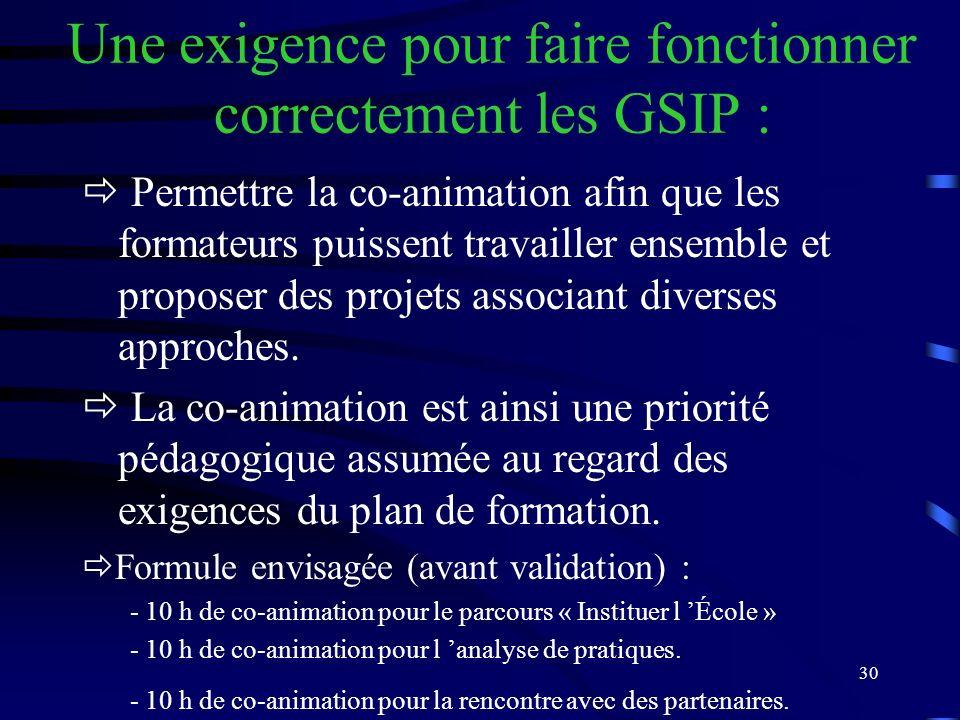 30 Une exigence pour faire fonctionner correctement les GSIP : Permettre la co-animation afin que les formateurs puissent travailler ensemble et proposer des projets associant diverses approches.