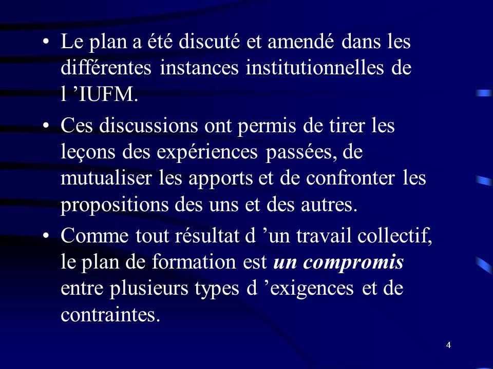 4 Le plan a été discuté et amendé dans les différentes instances institutionnelles de l IUFM.