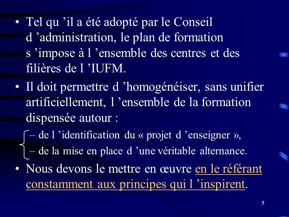 5 Tel qu il a été adopté par le Conseil d administration, le plan de formation s impose à l ensemble des centres et des filières de l IUFM.