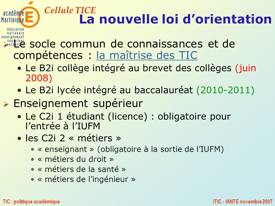 Cellule TICE TIC : politique académiqueITIC - IANTE novembre 2007 La nouvelle loi dorientation Le socle commun de connaissances et de compétences : la