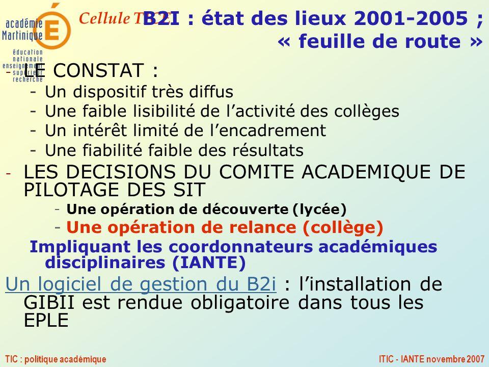 Cellule TICE TIC : politique académiqueITIC - IANTE novembre 2007 B2I : état des lieux 2001-2005 ; « feuille de route » - LE CONSTAT : -Un dispositif