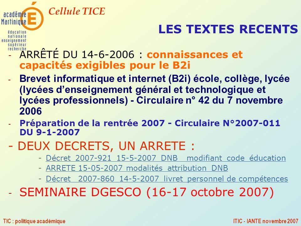 Cellule TICE TIC : politique académiqueITIC - IANTE novembre 2007 LES TEXTES RECENTS - ARRÊTÉ DU 14-6-2006 : connaissances et capacités exigibles pour