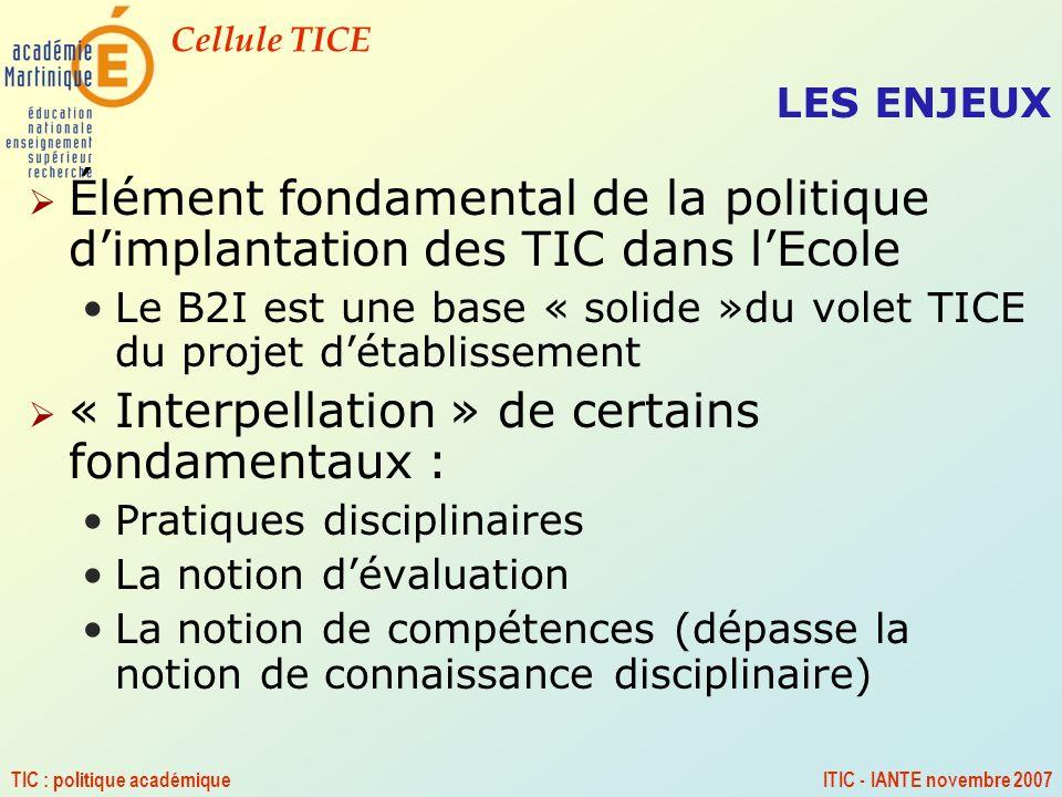 Cellule TICE TIC : politique académiqueITIC - IANTE novembre 2007 LES ENJEUX Élément fondamental de la politique dimplantation des TIC dans lEcole Le