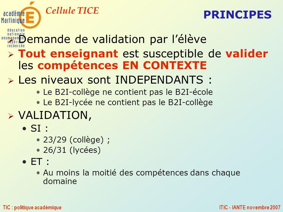 Cellule TICE TIC : politique académiqueITIC - IANTE novembre 2007 PRINCIPES Demande de validation par lélève Tout enseignant est susceptible de valide