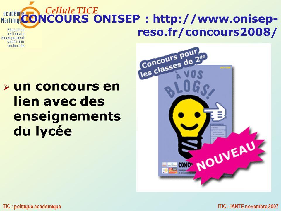 Cellule TICE TIC : politique académiqueITIC - IANTE novembre 2007 un concours en lien avec des enseignements du lycée CONCOURS ONISEP : http://www.oni