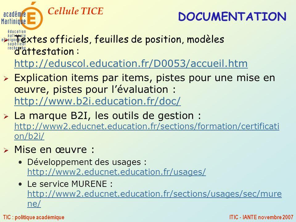 Cellule TICE TIC : politique académiqueITIC - IANTE novembre 2007 DOCUMENTATION Textes officiels, feuilles de position, modèles dattestation : http://