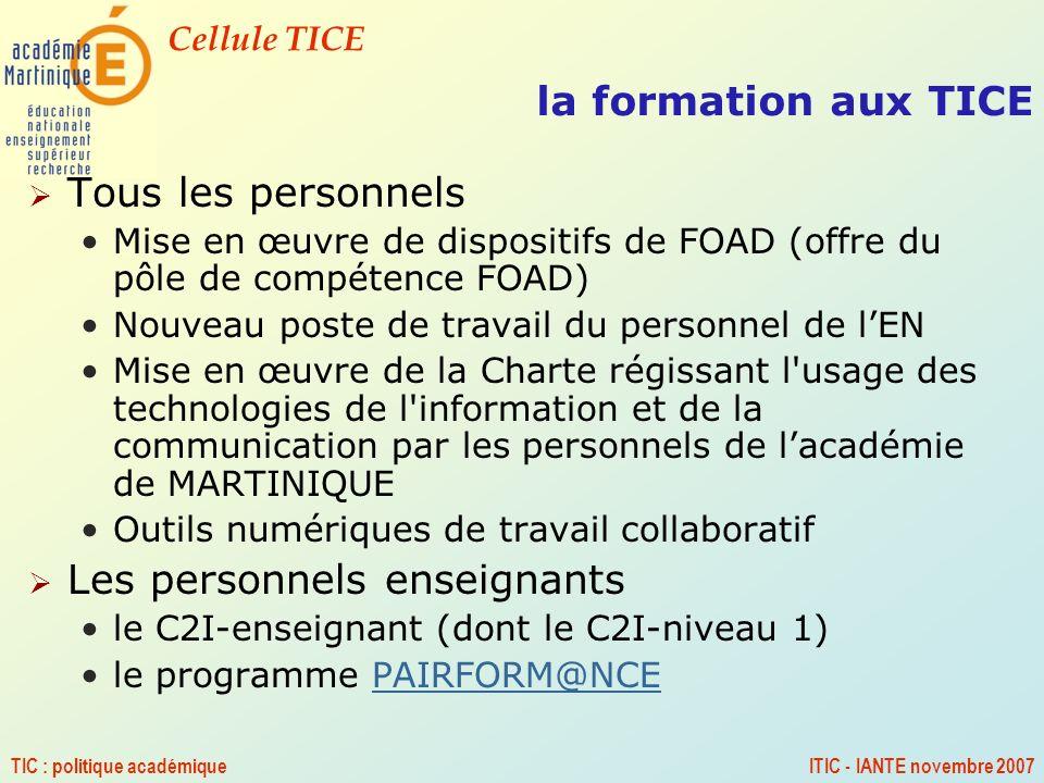 Cellule TICE TIC : politique académiqueITIC - IANTE novembre 2007 la formation aux TICE Tous les personnels Mise en œuvre de dispositifs de FOAD (offr
