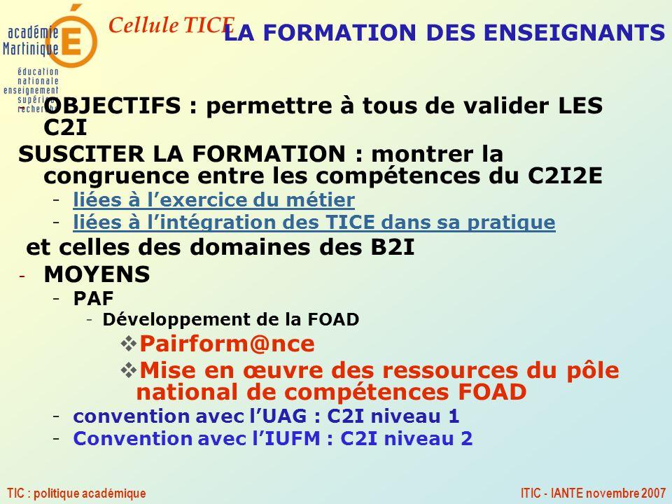 Cellule TICE TIC : politique académiqueITIC - IANTE novembre 2007 LA FORMATION DES ENSEIGNANTS - OBJECTIFS : permettre à tous de valider LES C2I SUSCI