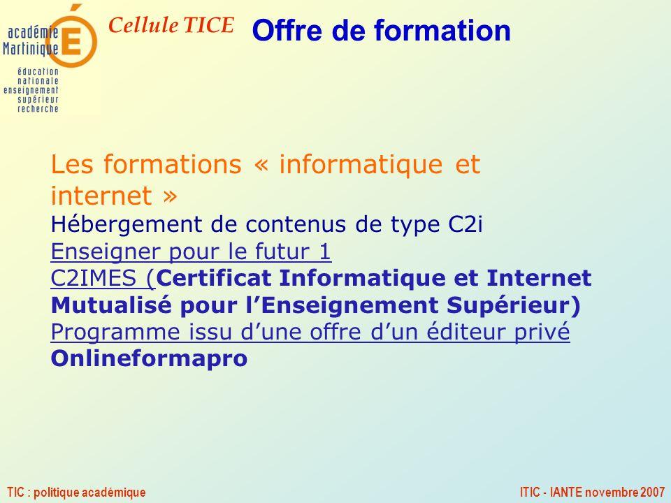 Cellule TICE TIC : politique académiqueITIC - IANTE novembre 2007 Les formations « informatique et internet » Hébergement de contenus de type C2i Ense