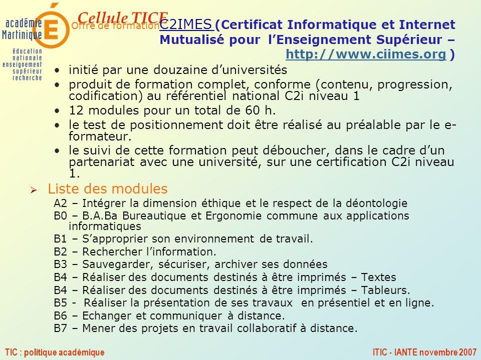 Cellule TICE TIC : politique académiqueITIC - IANTE novembre 2007 initié par une douzaine duniversités produit de formation complet, conforme (contenu