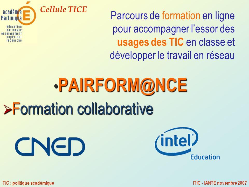Cellule TICE TIC : politique académiqueITIC - IANTE novembre 2007 Parcours de formation en ligne pour accompagner lessor des usages des TIC en classe