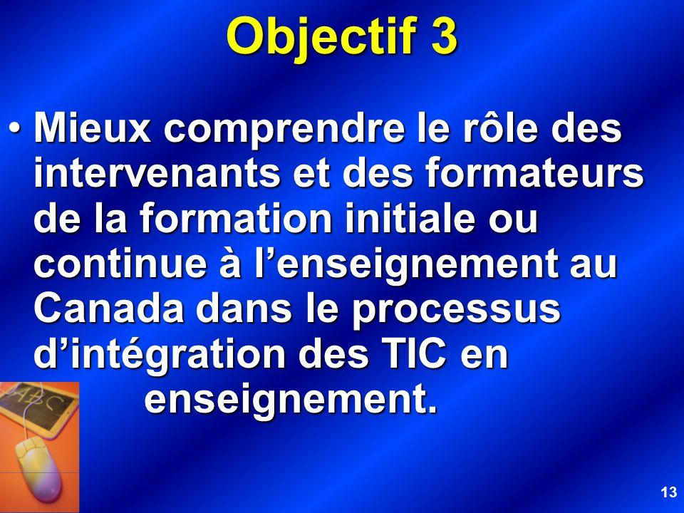 13 Objectif 3 Mieux comprendre le rôle des intervenants et des formateurs de la formation initiale ou continue à lenseignement au Canada dans le proce