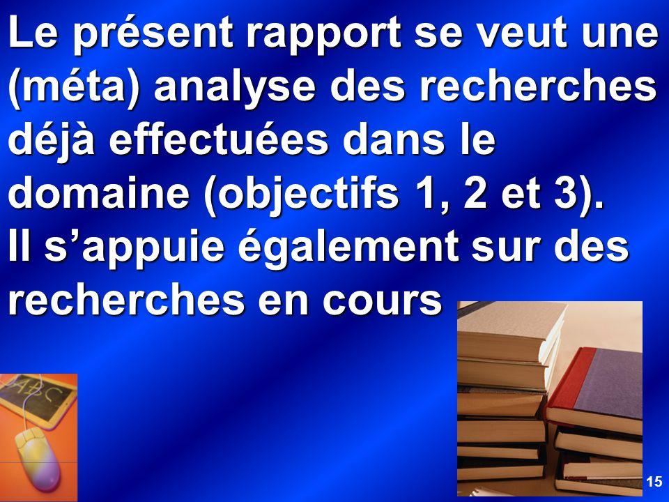 15 Le présent rapport se veut une (méta) analyse des recherches déjà effectuées dans le domaine (objectifs 1, 2 et 3). Il sappuie également sur des re
