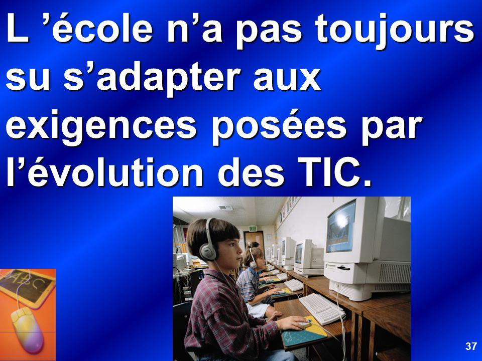 37 L école na pas toujours su sadapter aux exigences posées par lévolution des TIC.