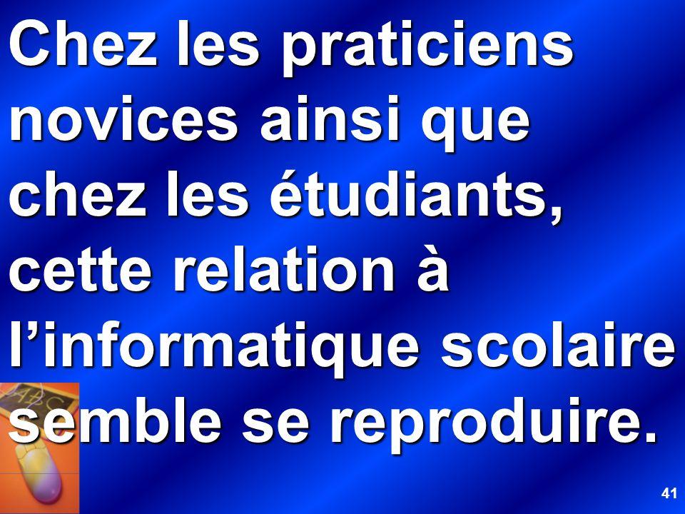 41 Chez les praticiens novices ainsi que chez les étudiants, cette relation à linformatique scolaire semble se reproduire.