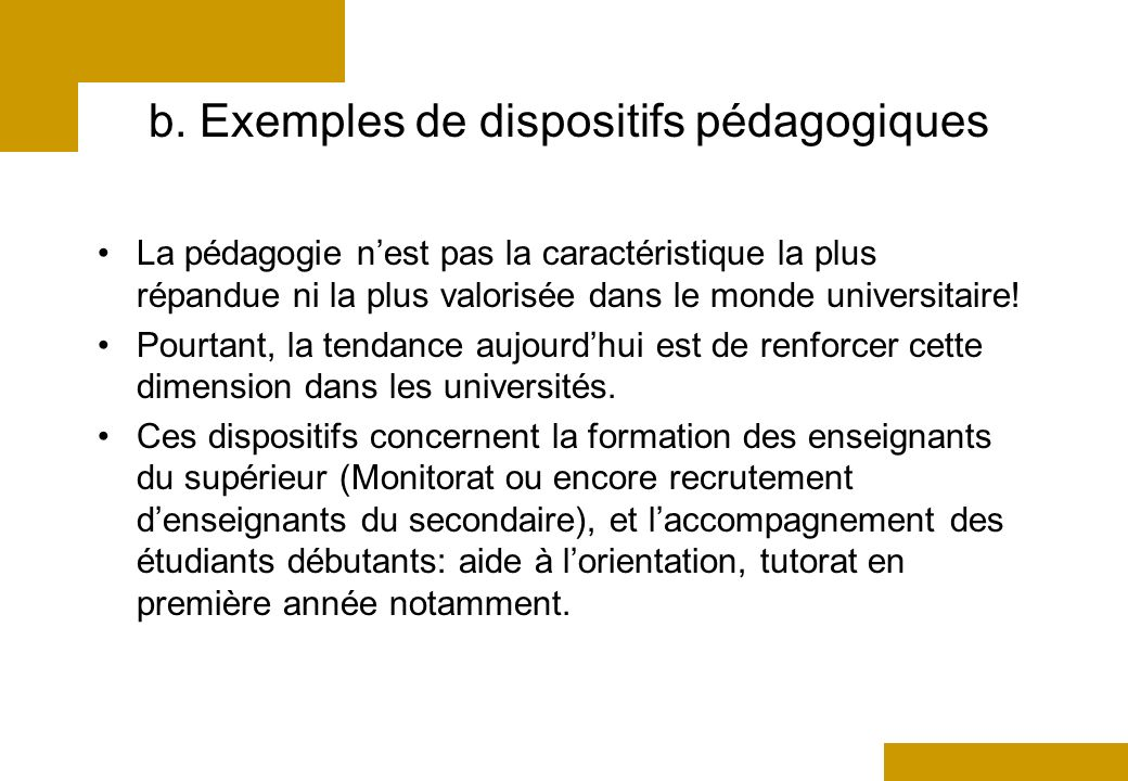 b. Exemples de dispositifs pédagogiques La pédagogie nest pas la caractéristique la plus répandue ni la plus valorisée dans le monde universitaire! Po