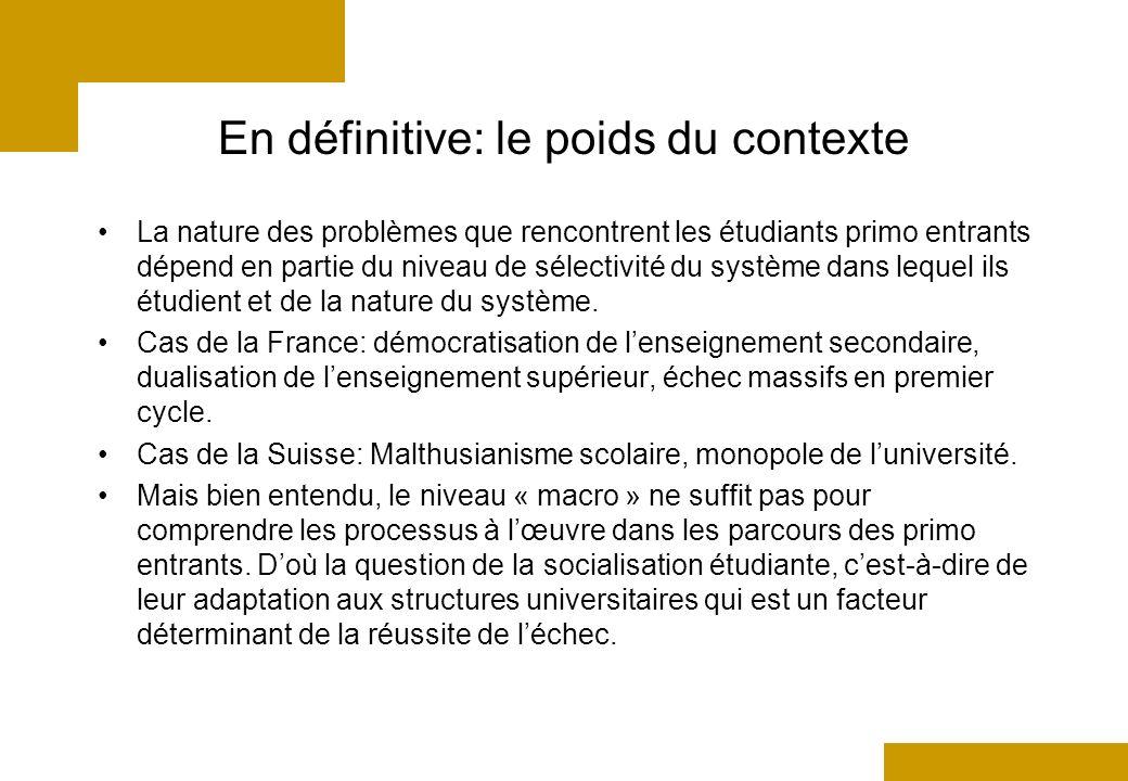 En définitive: le poids du contexte La nature des problèmes que rencontrent les étudiants primo entrants dépend en partie du niveau de sélectivité du système dans lequel ils étudient et de la nature du système.