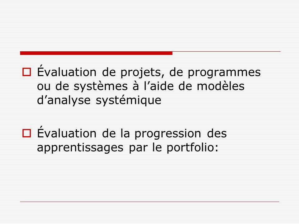 Évaluation de projets, de programmes ou de systèmes à laide de modèles danalyse systémique Évaluation de la progression des apprentissages par le portfolio: