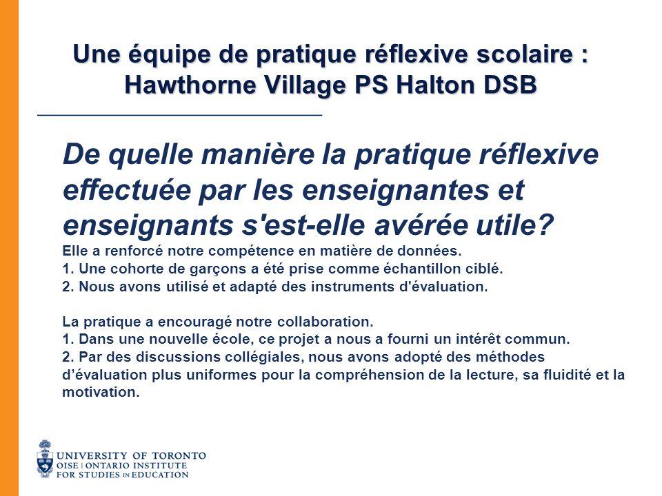 Une équipe de pratique réflexive scolaire : Hawthorne Village PS Halton DSB De quelle manière la pratique réflexive effectuée par les enseignantes et