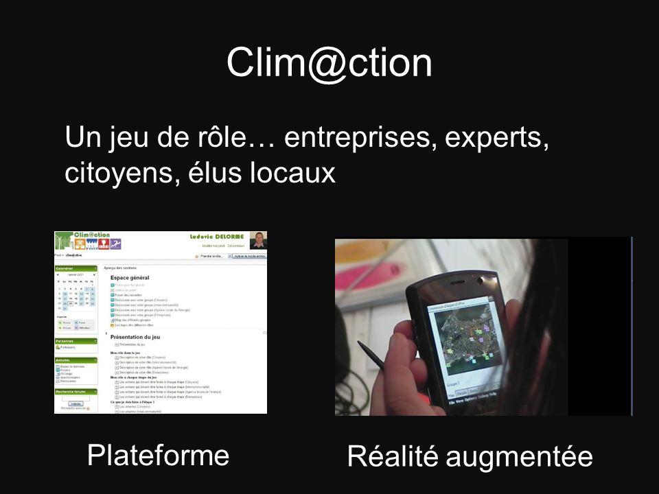 Clim@ction Un jeu de rôle… entreprises, experts, citoyens, élus locaux Plateforme Réalité augmentée