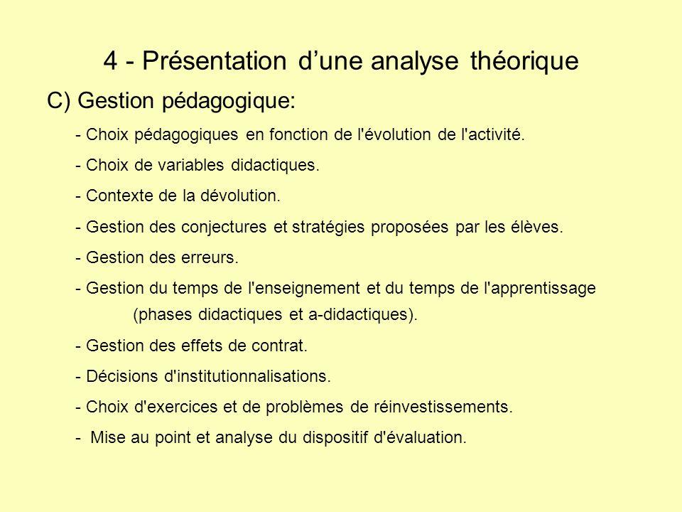 C) Gestion pédagogique: - Choix pédagogiques en fonction de l'évolution de l'activité. - Choix de variables didactiques. - Contexte de la dévolution.