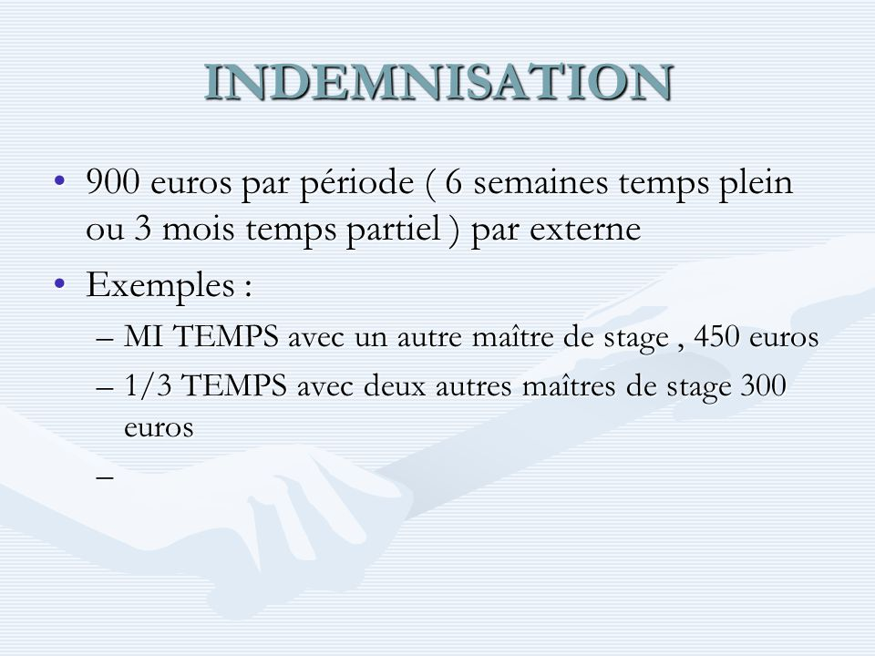 INDEMNISATION 900 euros par période ( 6 semaines temps plein ou 3 mois temps partiel ) par externe900 euros par période ( 6 semaines temps plein ou 3