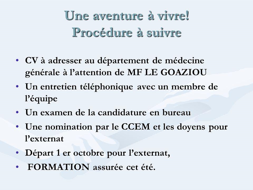 Une aventure à vivre! Procédure à suivre CV à adresser au département de médecine générale à lattention de MF LE GOAZIOUCV à adresser au département d
