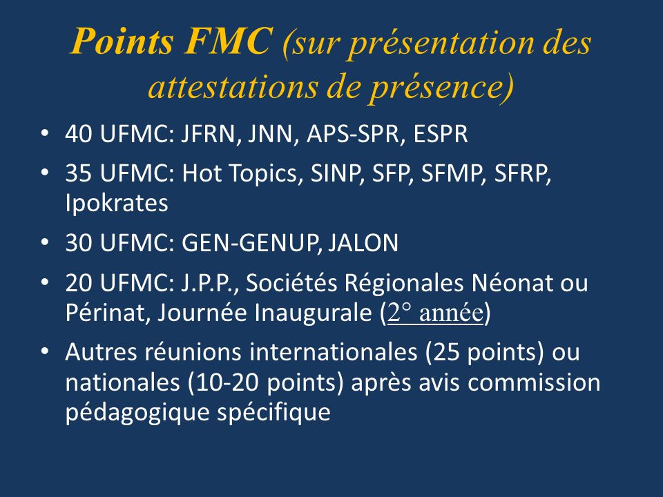 Points FMC (sur présentation des attestations de présence) 40 UFMC: JFRN, JNN, APS-SPR, ESPR 35 UFMC: Hot Topics, SINP, SFP, SFMP, SFRP, Ipokrates 30
