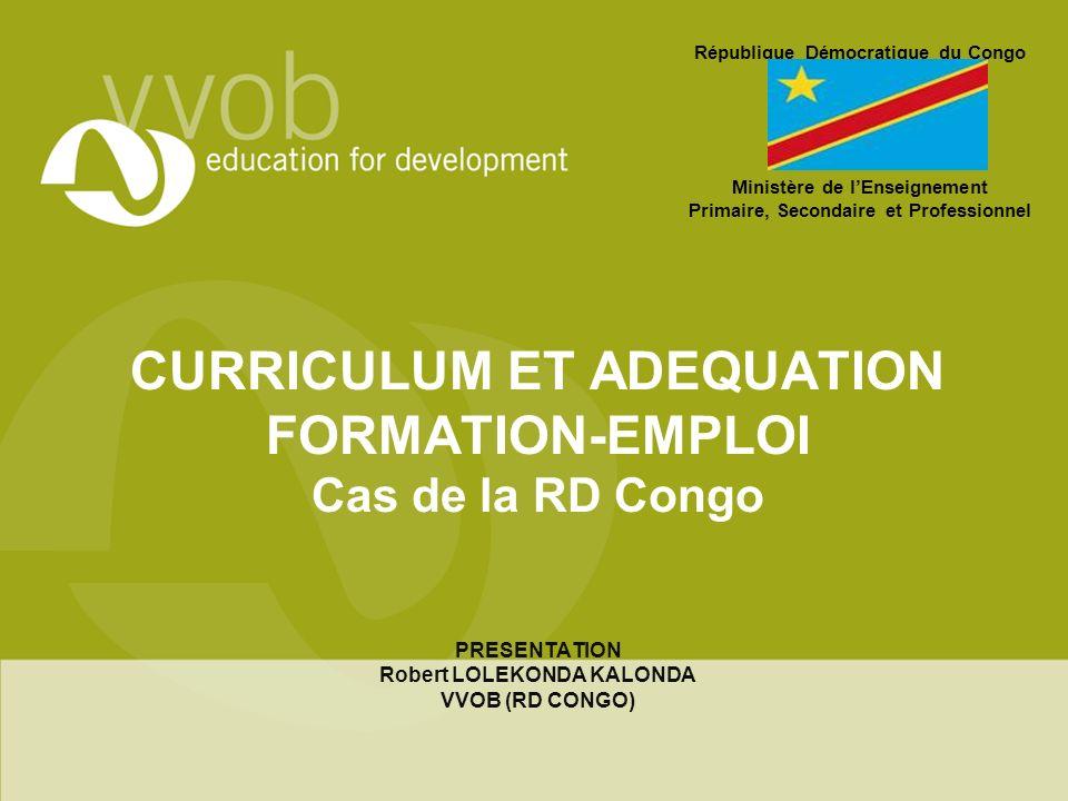 CURRICULUM ET ADEQUATION FORMATION-EMPLOI Cas de la RD Congo PRESENTATION Robert LOLEKONDA KALONDA VVOB (RD CONGO) République Démocratique du Congo Mi