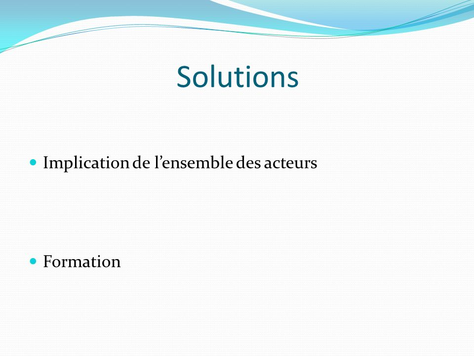 Solutions Implication de lensemble des acteurs Formation