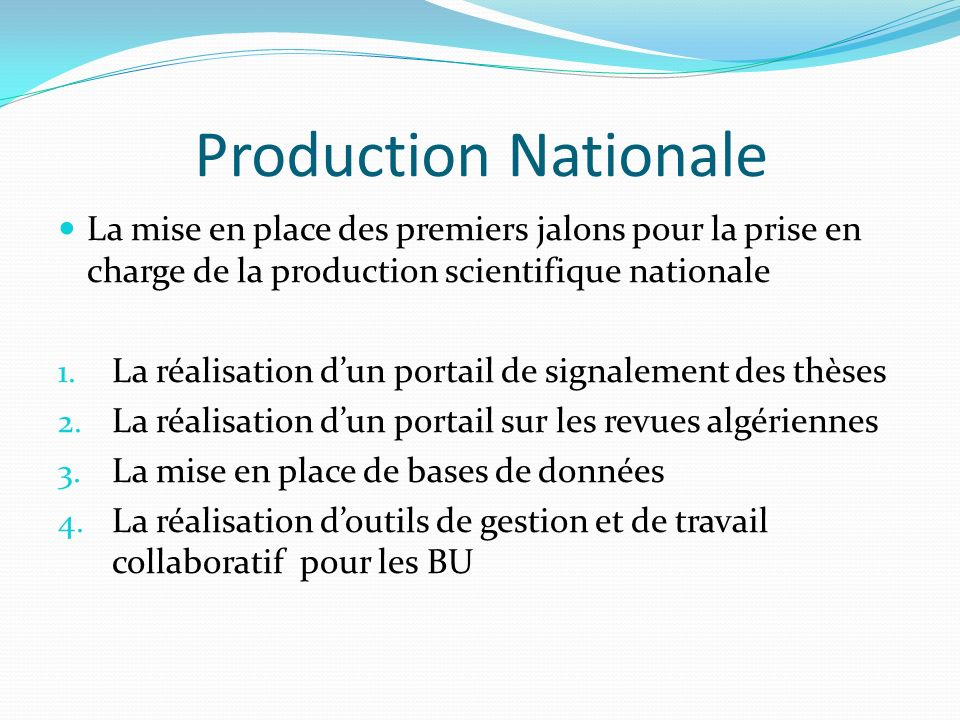 Production Nationale La mise en place des premiers jalons pour la prise en charge de la production scientifique nationale 1.