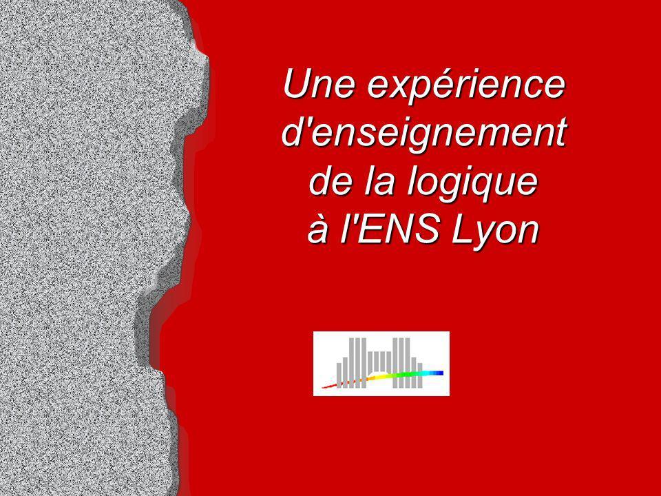 Une expérience d enseignement de la logique à l ENS Lyon