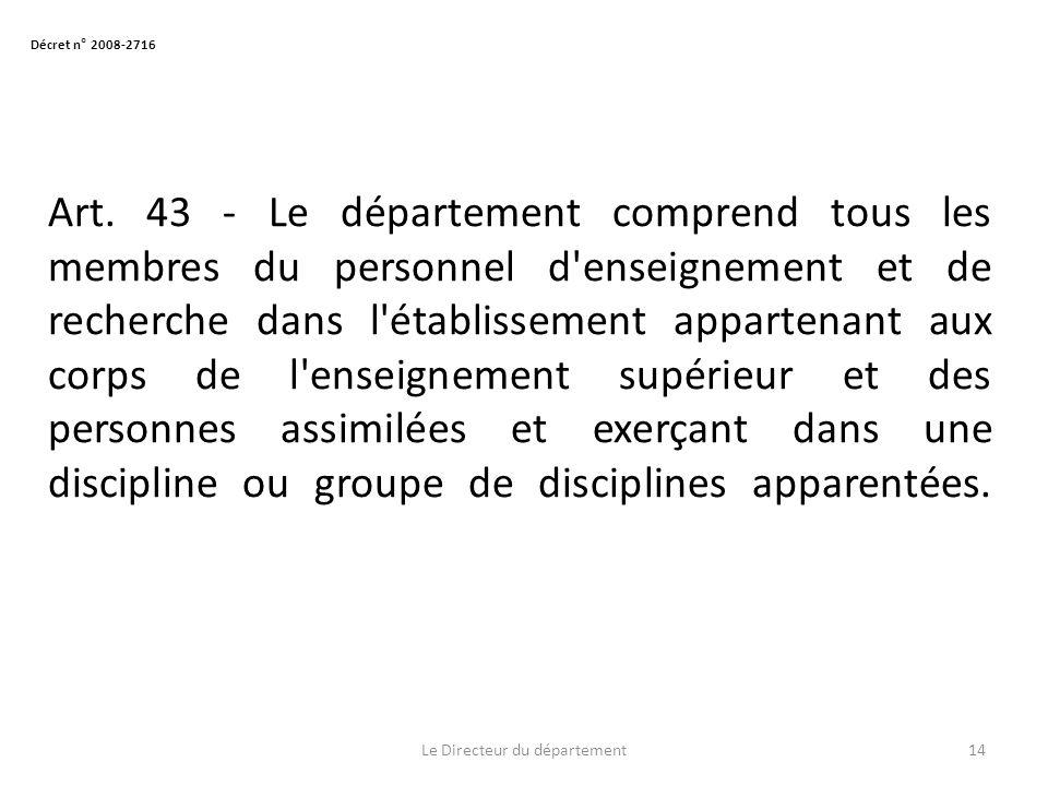 Art. 43 - Le département comprend tous les membres du personnel d'enseignement et de recherche dans l'établissement appartenant aux corps de l'enseign