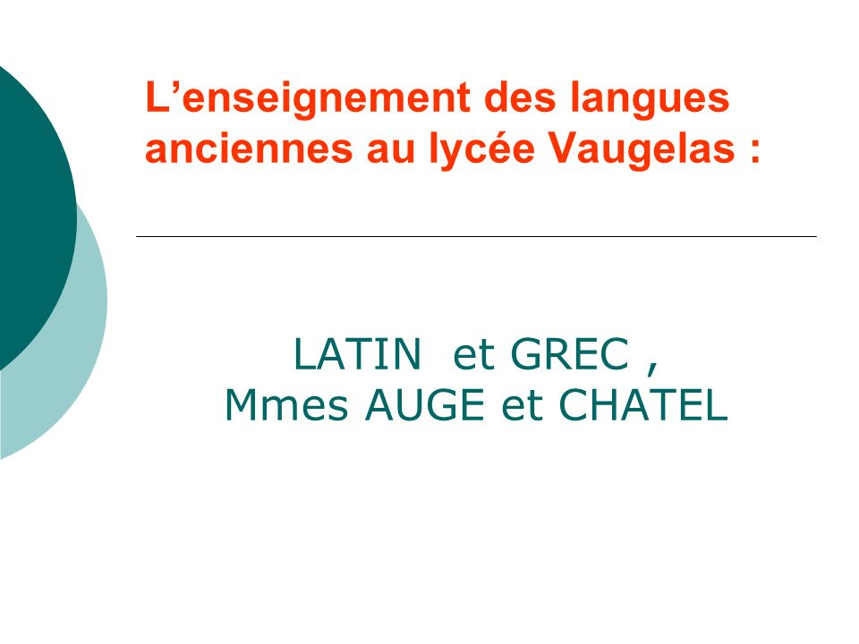 Lenseignement des langues anciennes au lycée Vaugelas : LATIN et GREC, Mmes AUGE et CHATEL