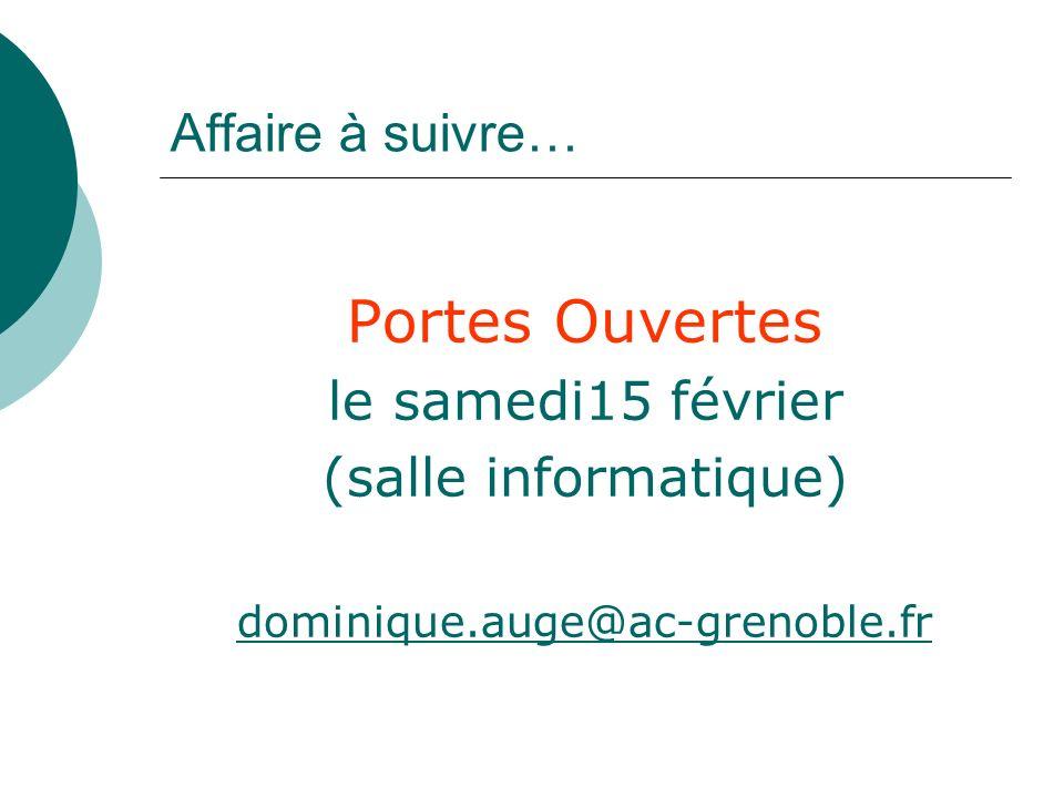 Affaire à suivre… Portes Ouvertes le samedi15 février (salle informatique) dominique.auge@ac-grenoble.fr