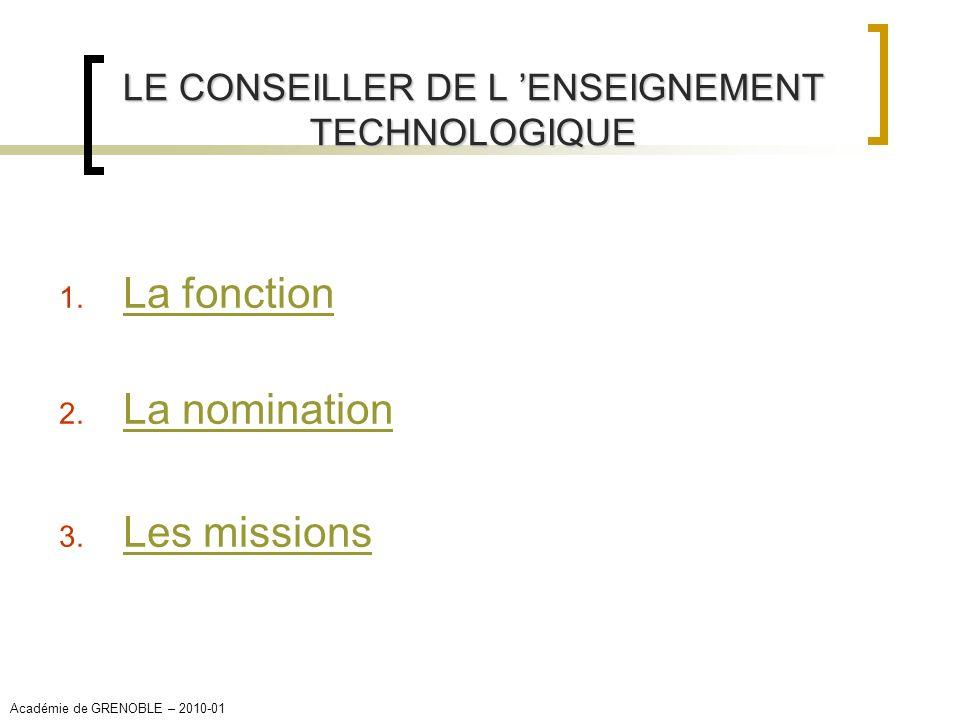 LE CONSEILLER DE L ENSEIGNEMENT TECHNOLOGIQUE 1. La fonction La fonction 2. La nomination La nomination 3. Les missions Les missions Académie de GRENO